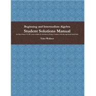 Beginning and Intermediate Algebra Student Solutions Manual (ProductID_15820140) by Tyler Wallace, 8780000140006