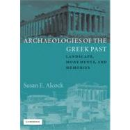 Archaeologies of the Greek Past: Landscape, Monuments, and Memories by Susan E. Alcock, 9780521890007