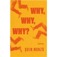 Why, Why, Why? by Monzó, Quim; Bush, Peter, 9781948830041