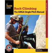 Rock Climbing: The AMGA...,Gaines, Bob; Martin, Jason D.,9780762790043