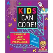 Kids Can Code! by Garland, Ian, 9781510740051