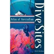 Atlas of Australian Dive Sites,Hockton, Keith,9780732270056
