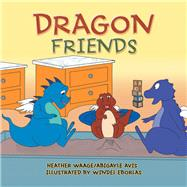 Dragon Friends by Waage, Heather; Avis, Abigayle; Eborlas, Windel, 9781796070057