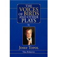 The Voices of Birds and Other Plays by Josef Topol by Borkovec, Vera, 9781425780067