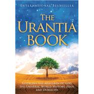 The Urantia Book Revealing the Mysteries of God, the Universe, World History, Jesus, and Ourselves by Unknown, 9780911560077
