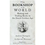 The Bookshop of the World by Pettegree, Andrew; Der Weduwen, Arthur, 9780300230079