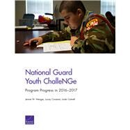 National Guard Youth ChalleNGe Program Progress in 2016–2017 by Wenger, Jennie W.; Constant, Louay; Cottrell, Linda, 9781977400079
