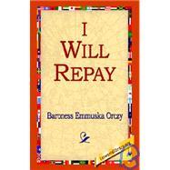 I Will Repay by Orczy, Emmuska Orczy, Baroness, 9781421800080