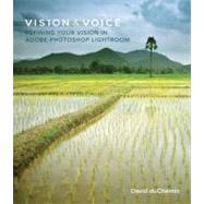 Vision & Voice Refining Your Vision in Adobe Photoshop Lightroom by duChemin, David, 9780321670090
