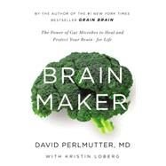 Brain Maker The Power of Gut Microbes to Heal and Protect Your Brain?for Life by Perlmutter, David; Loberg, Kristin, 9780316380102