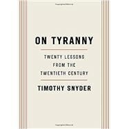 On Tyranny: Twenty Lessons...,Snyder, Timothy,9780804190114