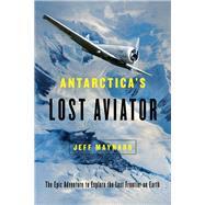 Antarctica's Lost Aviator by Maynard, Jeff, 9781643130125