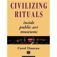 Civilizing Rituals: Inside...,Duncan,Carol,9780415070126