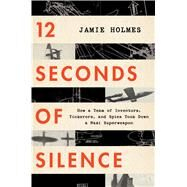 12 Seconds of Silence by Holmes, Jamie, 9781328460127