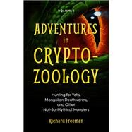 Adventures in Cryptozoology by Freeman, Richard, 9781642500158