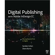 Digital Publishing with Adobe InDesign CC Moving Beyond Print to Digital by Burns, Diane; Cohen, Sandee, 9780133930160