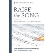 Raise the Song: A Classical Christian Guide to Music Education by Jarrod Richey, 9780578520162