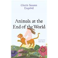 Animals at the End of the World by Esquivel, Gloria Susana; Myers, Robin, 9781477320167