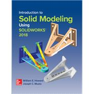 Introduction to Solid Modeling Using Solidworks 2018 by Howard, William; Musto, Joseph, 9781259820175