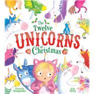 The Twelve Unicorns of Christmas by Knapman, Timothy; Grey, Ada, 9781534480193