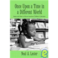 Once Upon a Time in a Different World: Issues and Ideas in African American ChildrenÆs Literature by Lester; Neal A., 9780415980197