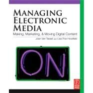 Managing Electronic Media: Making, Marketing, and Moving Digital Content by Van Tassel; Joan, 9780240810201