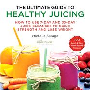 The Ultimate Guide to Healthy Juicing by Savage, Michelle, 9781510750203