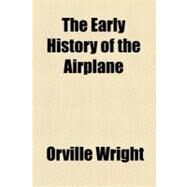 The Early History of the Airplane by Wright, Orville, 9781153790215