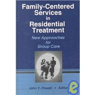 Family-Centered Services in Residential Treatment: New Approaches for Group Care by Powell; John Y, 9780789010216