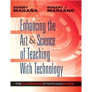 Enhancing the Art & Science of Teaching With Technology by Magana, Sonny; Marzano, Robert J., 9780985890247