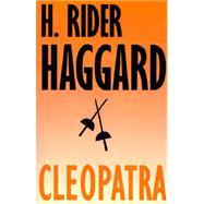 Cleopatra : Being an Account...,Haggard, H. Rider,9781587150258