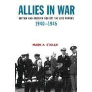 Allies in War Britain and America Against the Axis Powers, 1940-1945 by Stoler, Mark A., 9780340720271