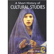 A Short History of Cultural Studies by John Hartley, 9780761950288