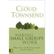 Making Small Groups Work : What Every Small Group Leader Needs to Know by Dr. Henry Cloud and Dr. John Townsend, Authors of the Million-Copy Best-Seller Boundaries, 9780310250289