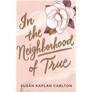 In the Neighborhood of True by Carlton, Susan Kaplan, 9781643750293