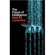 The Future of Intelligence,Lowenthal, Mark M.,9781509520299
