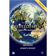 Globalization for Development : Trade, Finance, Aid, Migration, and Policy by Goldin, Ian; Reinert, Kenneth A., 9780821370308