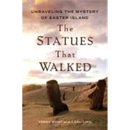 The Statues that Walked Unraveling the Mystery of Easter Island by Hunt, Terry; Lipo, Carl, 9781439150313