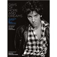 Days of Hope and Dreams An Intimate Portrait of Bruce Springsteen by Springsteen, Bruce; Stefanko, Frank, 9781608870318
