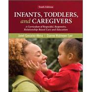Infants, Toddlers, and Caregivers: A Curriculum of Respectful, Responsive, Relationship-Based Care and Education by Gonzalez-Mena, Janet; Eyer, Dianne Widmeyer, 9780078110344