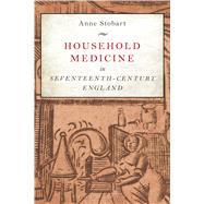 Household Medicine in Seventeenth-century England by Stobart, Anne, 9781472580344
