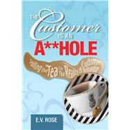 The Customer Is an A**Hole by Rose, E. V., 9781796060348