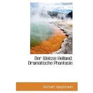 Der Weisse Heiland: Dramatische Phantasie by Hauptmann, Gerhart, 9780559980411