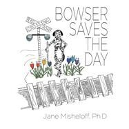 Bowser Saves the Day by Misheloff, Jane, Ph.d., 9781480880412