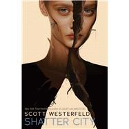 Shatter City (Impostors, Book 2) by Westerfeld, Scott, 9781338150421