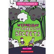 Wednesday – The Forest of Secrets (Total Mayhem #3) by Lazar, Ralph; Lazar, Ralph, 9781338770445
