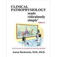 CLINICAL PATHOPHYSIOLOGY MADE RIDICULOUSLY SIMPLE by Aaron Berkowitz, 9781935660446