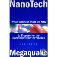 NanoTech MegaQuake What Business Must Do Now to Prepare for the Nanontechnology Revolution by Shafer, Dan, 9780471200451