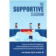 The Supportive Classroom by Anderson, Laura; Bowen, Jon, 9781646040452