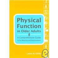 Physical Function in Older Adults : A Comprehensive Guide to Its Meaning and Measurement by Gitlin, Laura N., Ph.D., 9781416400455